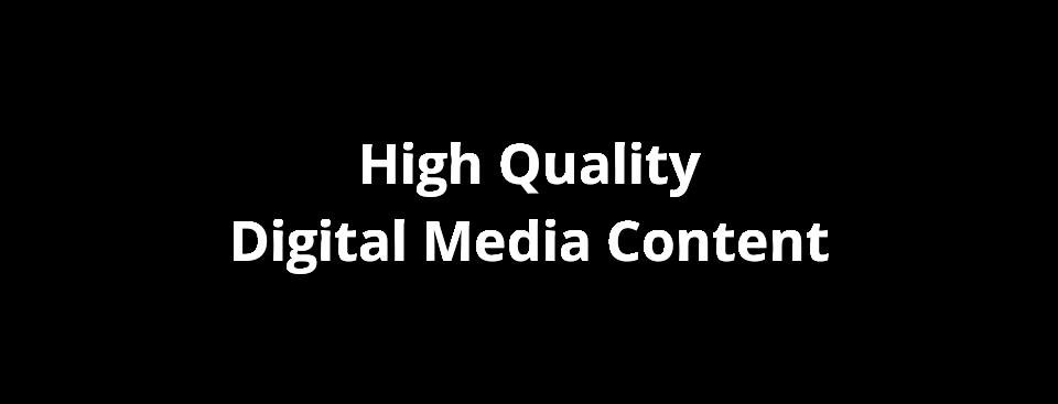 High Quality Digital Media Content